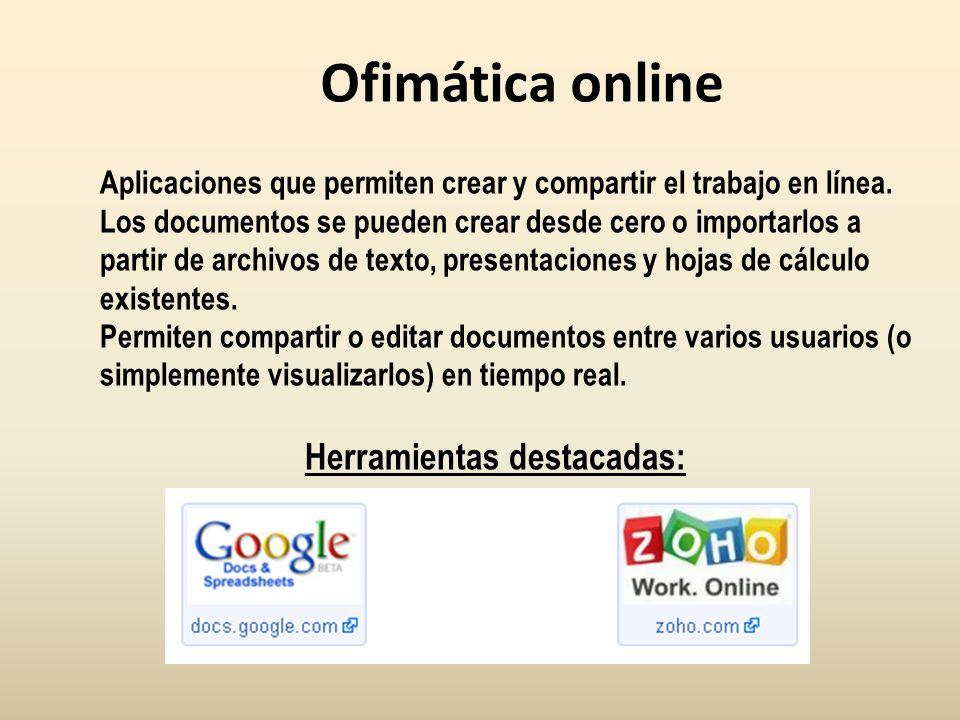 Ofimática online Aplicaciones que permiten crear y compartir el trabajo en línea. Los documentos se pueden crear desde cero o importarlos a partir de
