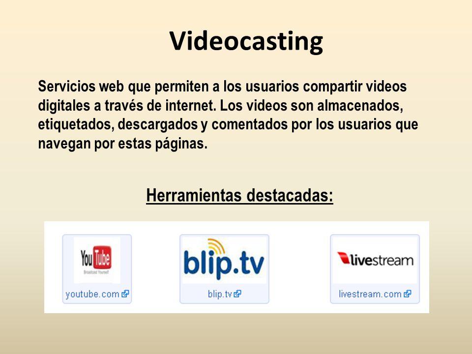 Videocasting Servicios web que permiten a los usuarios compartir videos digitales a través de internet. Los videos son almacenados, etiquetados, desca