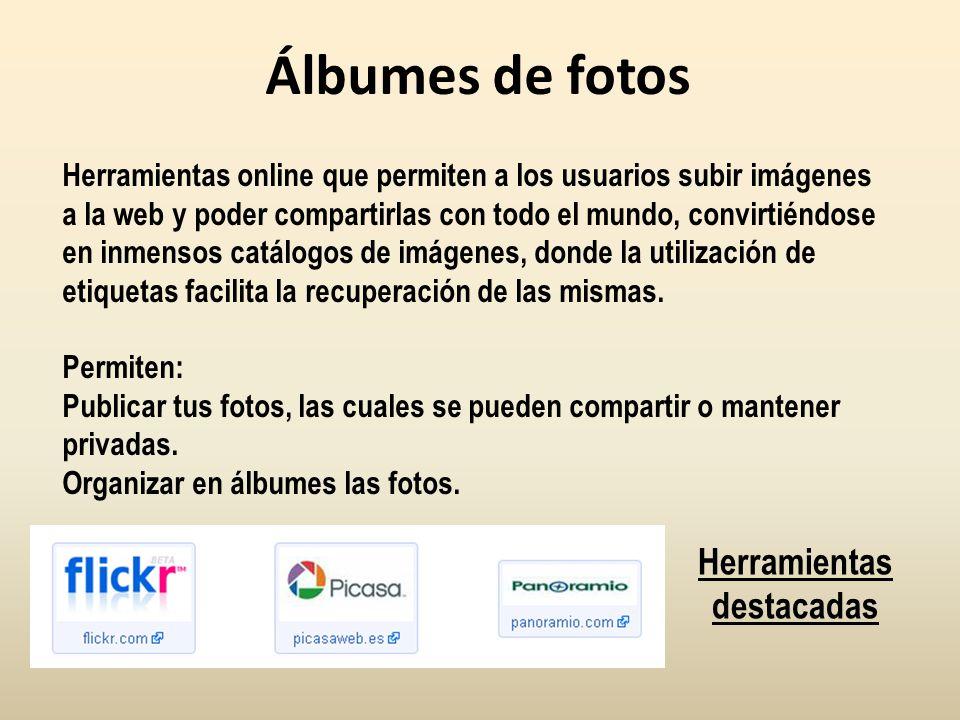 Álbumes de fotos Herramientas online que permiten a los usuarios subir imágenes a la web y poder compartirlas con todo el mundo, convirtiéndose en inm