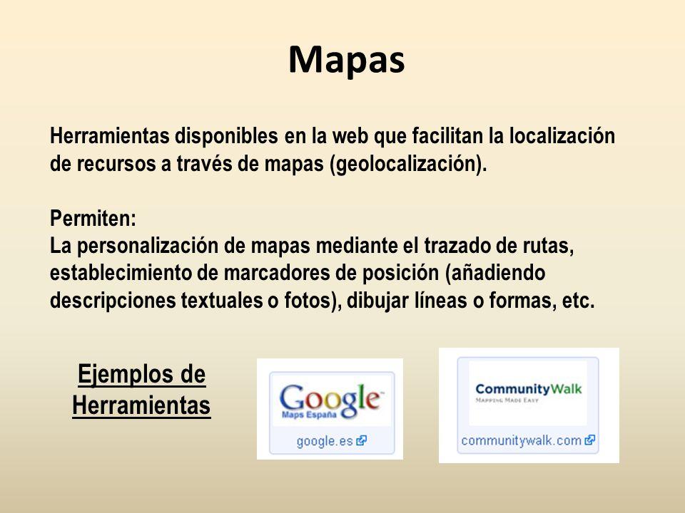 Mapas Herramientas disponibles en la web que facilitan la localización de recursos a través de mapas (geolocalización). Permiten: La personalización d