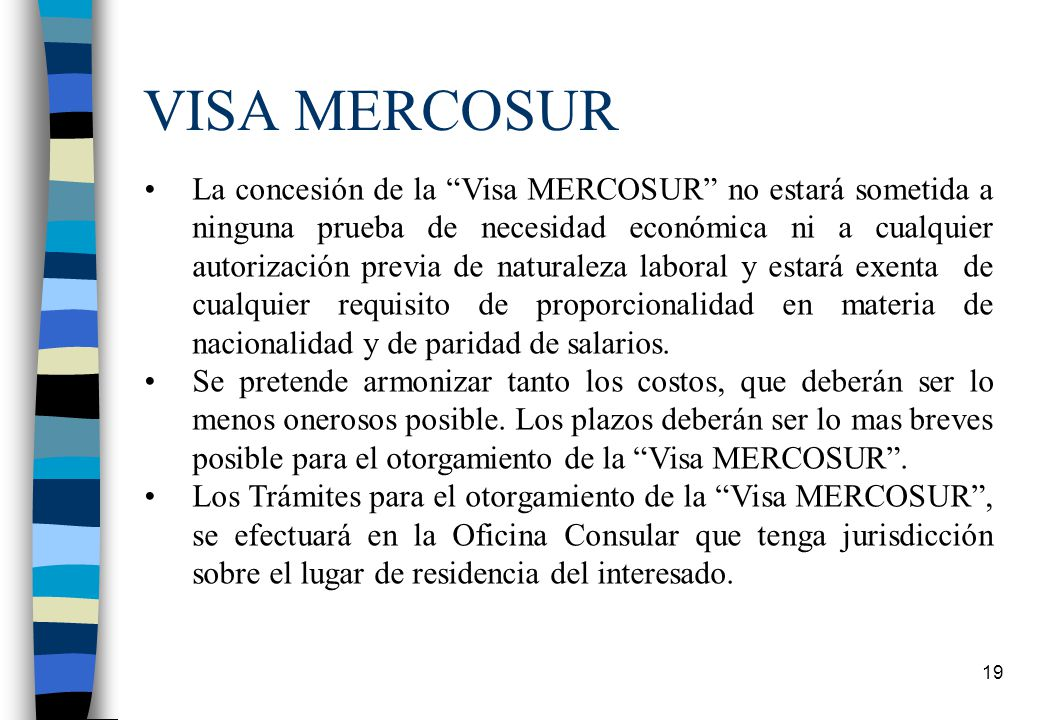 18 VISA MERCOSUR Se aplica a gerentes, directores ejecutivos, administradores, representantes legales, científicos, investigadores, profesores, artist