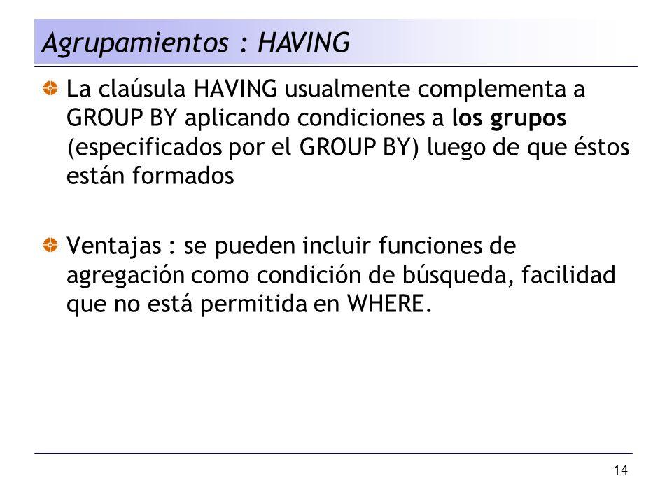 14 La claúsula HAVING usualmente complementa a GROUP BY aplicando condiciones a los grupos (especificados por el GROUP BY) luego de que éstos están fo