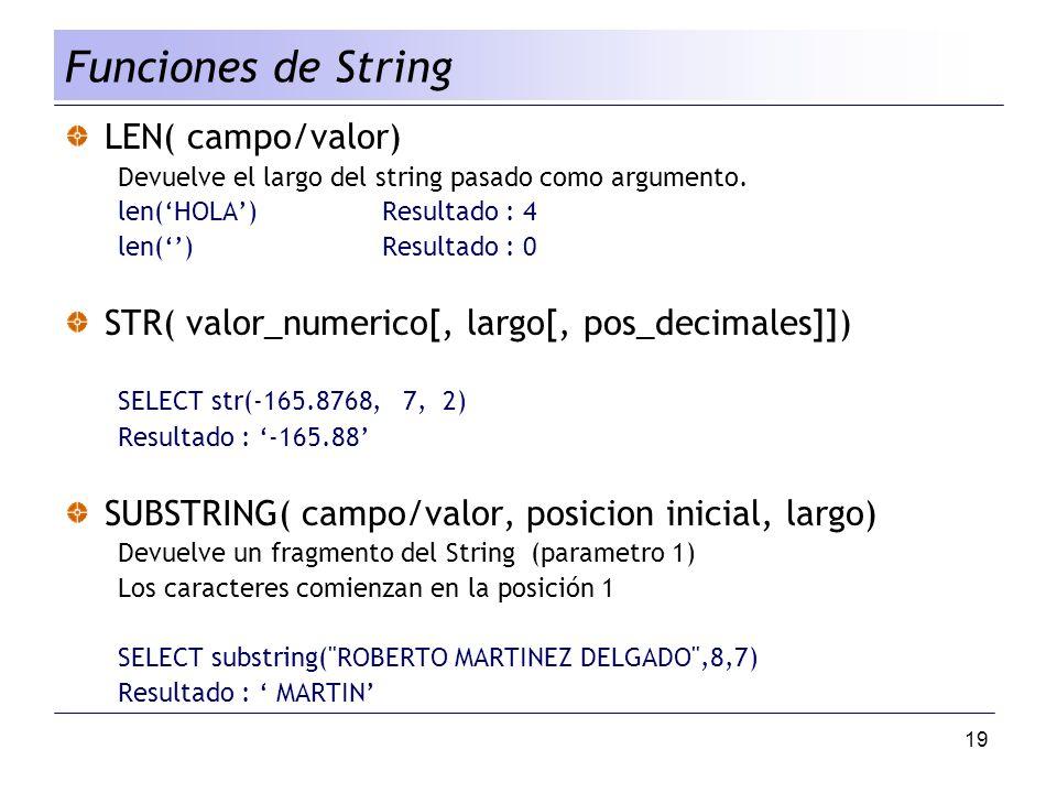 19 LEN( campo/valor) Devuelve el largo del string pasado como argumento. len(HOLA) Resultado : 4 len() Resultado : 0 STR( valor_numerico[, largo[, pos