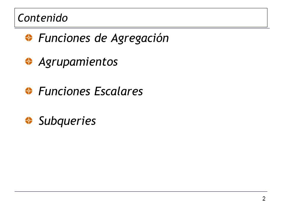 3 Toman valores que dependen de las columnas y retornan información respecto a las columnas (no las columnas propiamente) COUNT (*) COUNT ( DISTINCT nombre_columna ) SUM (columna/expresión) AVG (columna/expresión) MAX (columna/expresión) MIN (columna/expresión) FUNCIONES DE AGREGACION