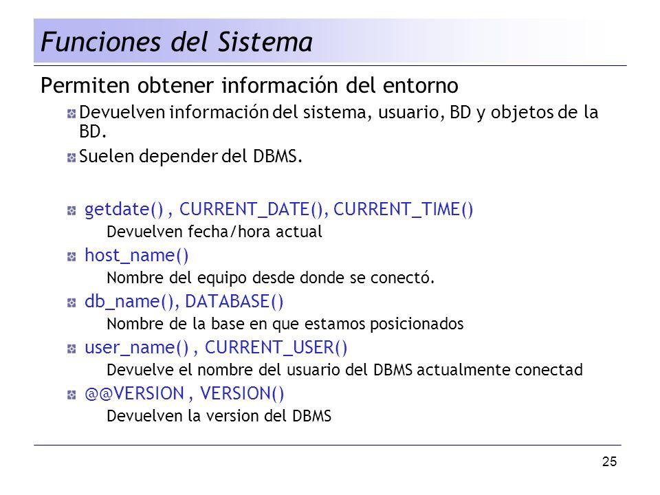 25 Permiten obtener información del entorno Devuelven información del sistema, usuario, BD y objetos de la BD. Suelen depender del DBMS. getdate(), CU