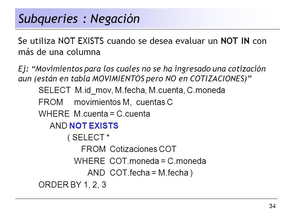 34 Se utiliza NOT EXISTS cuando se desea evaluar un NOT IN con más de una columna Ej: Movimientos para los cuales no se ha ingresado una cotización au