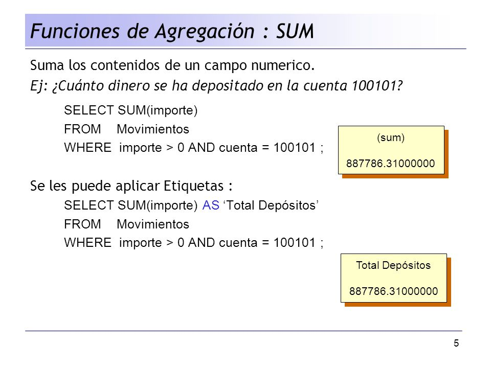16 SELECTcuenta, MAX(importe) Maximo, MIN (importe) Minimo, AVG(importe) Promedio FROM Movimientos WHERE cuenta > 10000 GROUP BY cuenta HAVING COUNT(*) > 2 AND SUM(importe) > 0 Agrupamientos : Un ejemplo