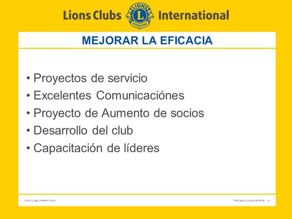 LIONS CLUBS INTERNATIONAL PROCESO CLUB EXCELENTE 16 MEJORAR LA EFICACIA Proyectos de servicio Excelentes Comunicaciónes Proyecto de Aumento de socios