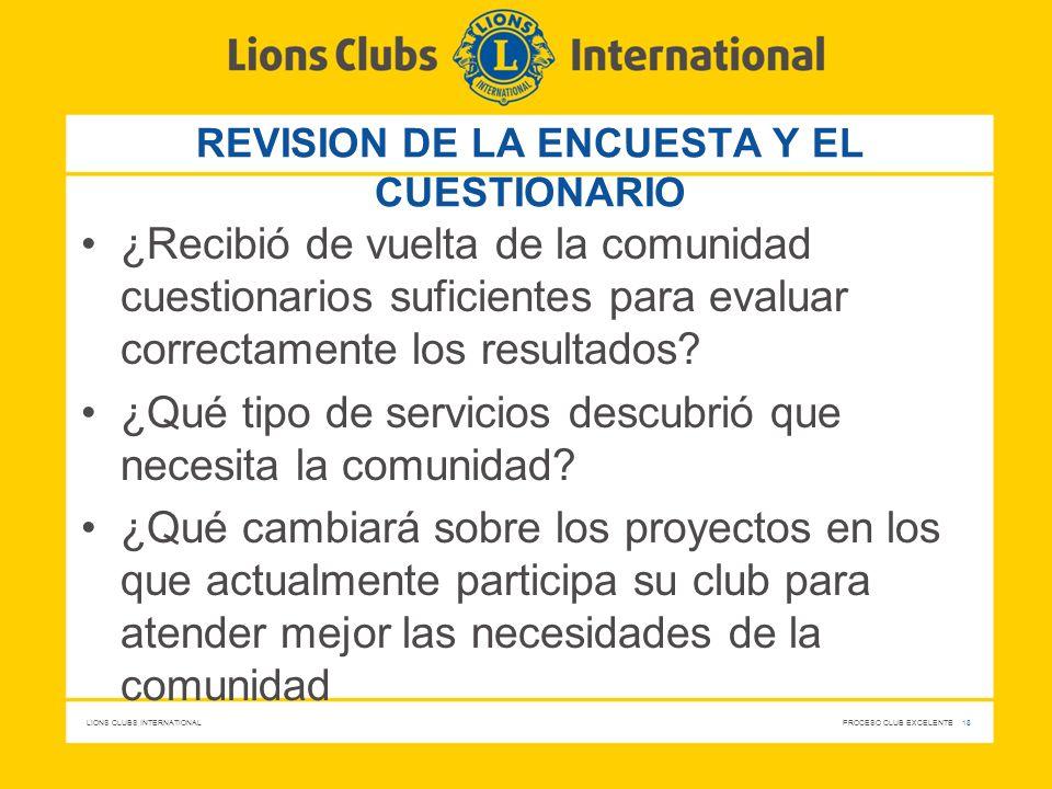 LIONS CLUBS INTERNATIONAL PROCESO CLUB EXCELENTE 18 REVISION DE LA ENCUESTA Y EL CUESTIONARIO ¿Recibió de vuelta de la comunidad cuestionarios suficie