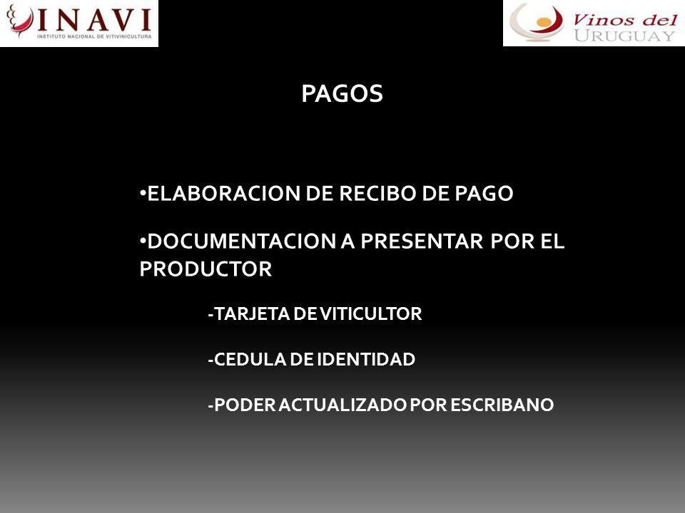 PAGOS ELABORACION DE RECIBO DE PAGO DOCUMENTACION A PRESENTAR POR EL PRODUCTOR -TARJETA DE VITICULTOR -CEDULA DE IDENTIDAD -PODER ACTUALIZADO POR ESCR