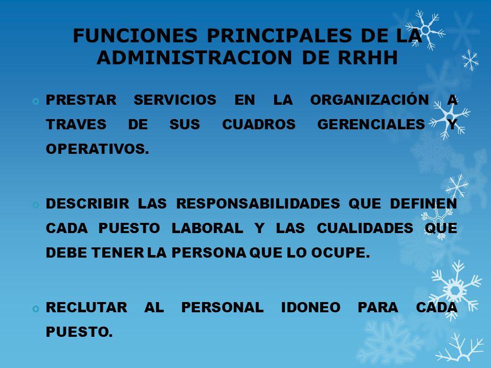 FUNCIONES PRINCIPALES DE LA ADMINISTRACION DE RRHH PRESTAR SERVICIOS EN LA ORGANIZACIÓN A TRAVES DE SUS CUADROS GERENCIALES Y OPERATIVOS. DESCRIBIR LA
