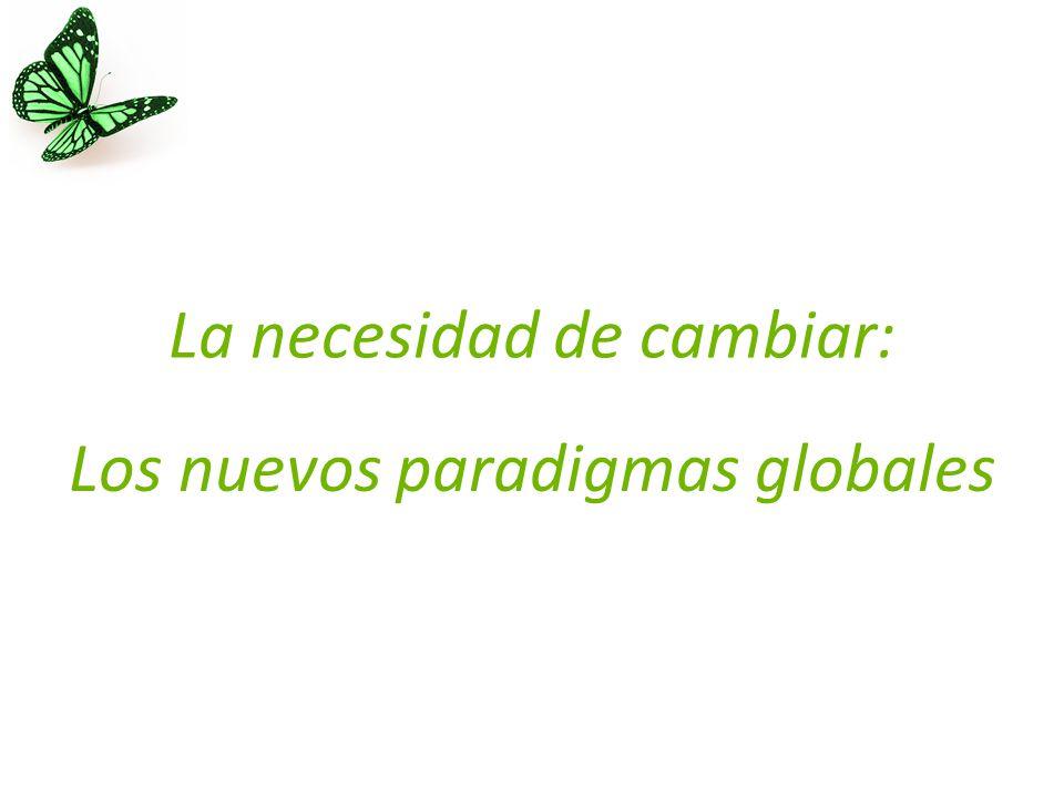 La necesidad de cambiar: Los nuevos paradigmas globales