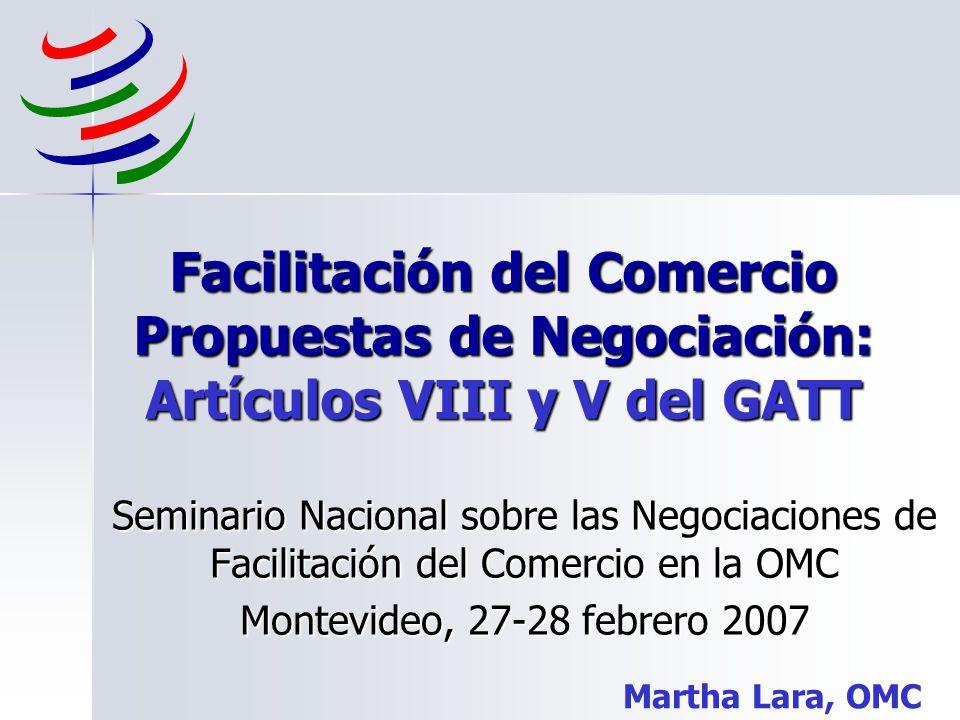 Facilitación del Comercio Propuestas de Negociación: Artículos VIII y V del GATT Seminario Nacional sobre las Negociaciones de Facilitación del Comerc