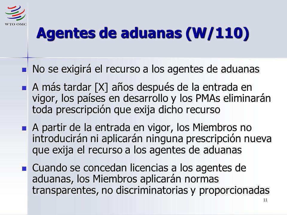 11 Agentes de aduanas (W/110) No se exigirá el recurso a los agentes de aduanas No se exigirá el recurso a los agentes de aduanas A más tardar [X] año