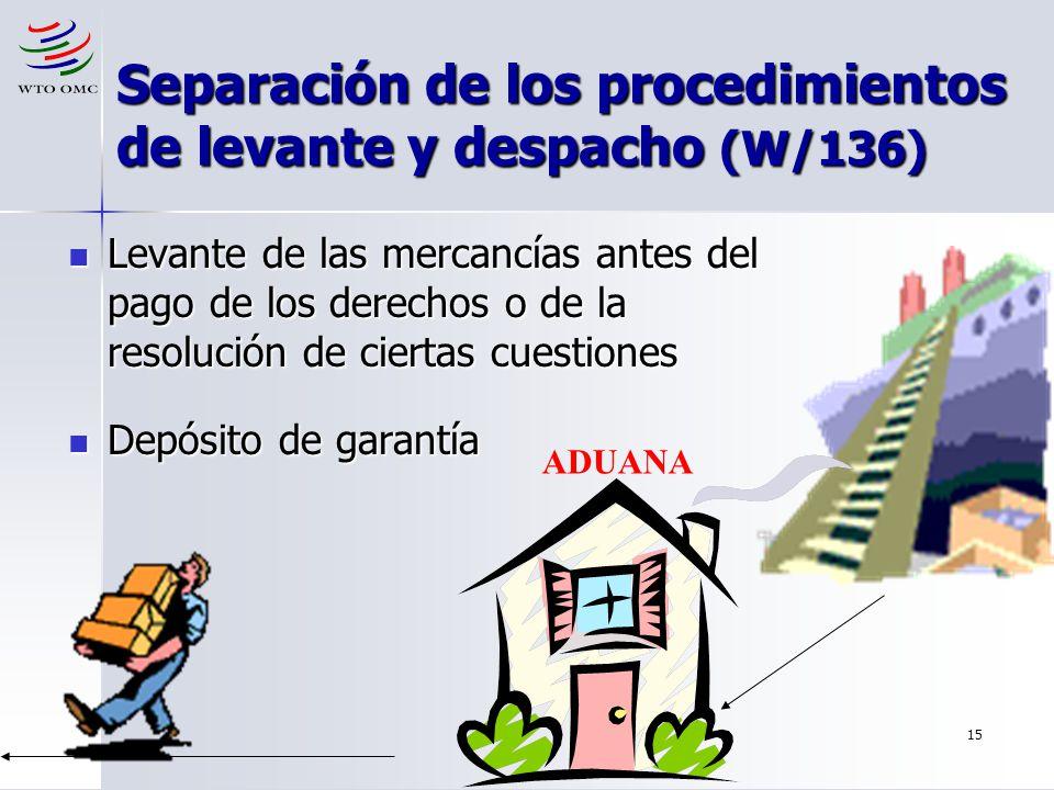 15 Separación de los procedimientos de levante y despacho (W/136) Levante de las mercancías antes del pago de los derechos o de la resolución de ciert
