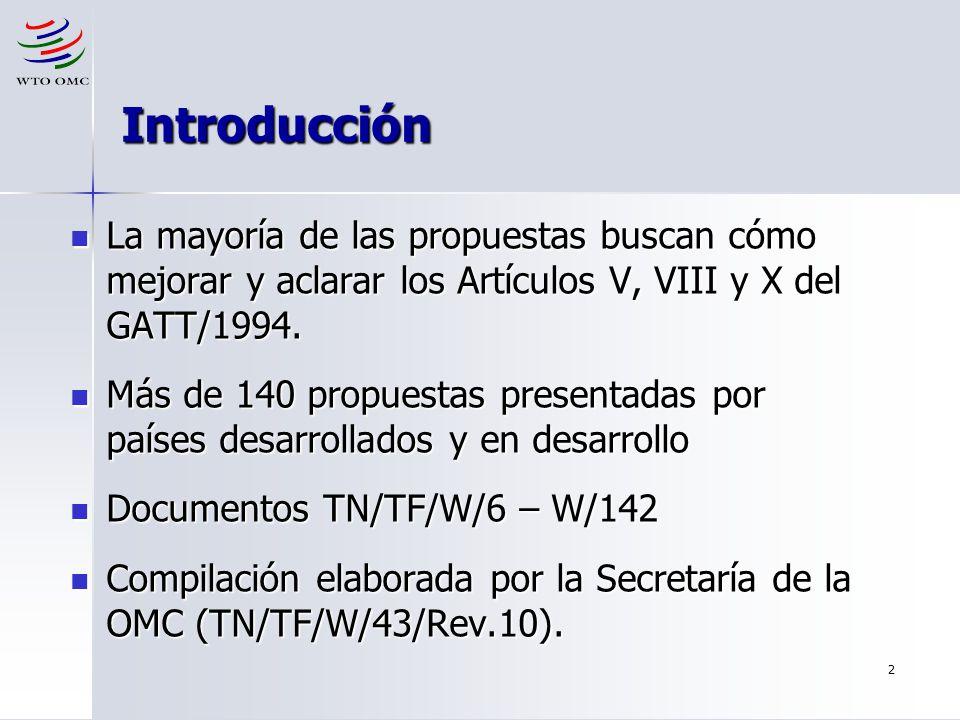 2 Introducción La mayoría de las propuestas buscan cómo mejorar y aclarar los Artículos V, VIII y X del GATT/1994. La mayoría de las propuestas buscan