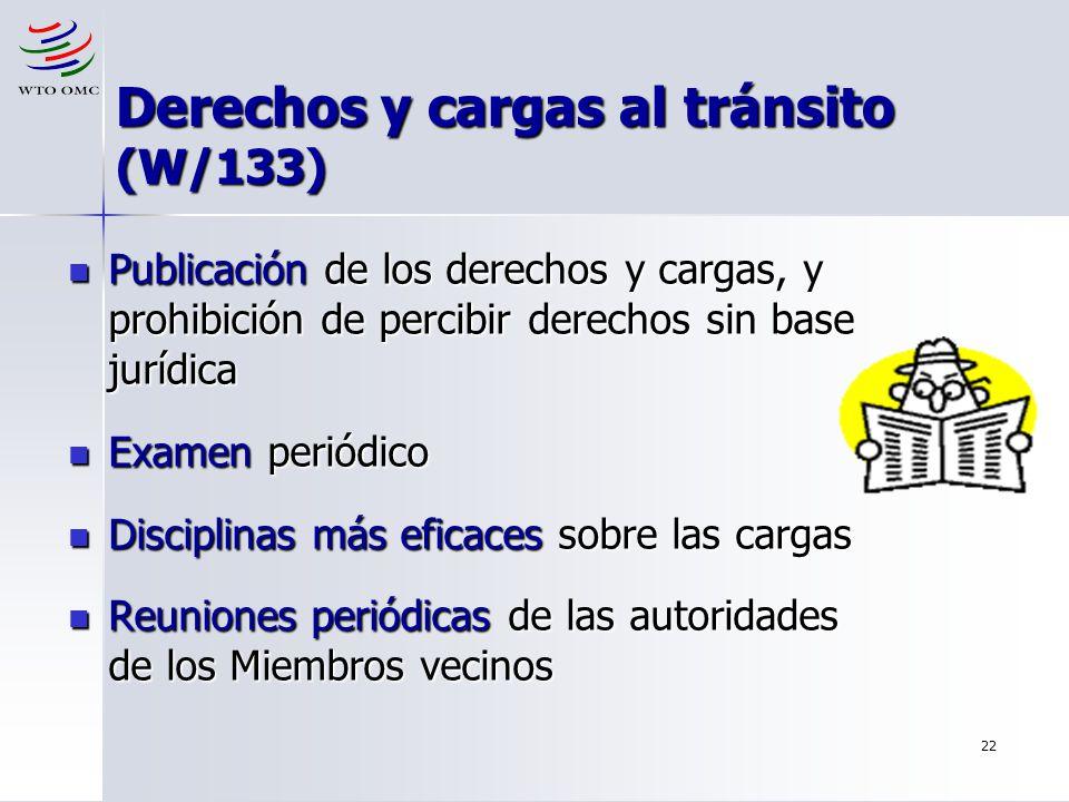 22 Derechos y cargas al tránsito (W/133) Publicación de los derechos y cargas, y prohibición de percibir derechos sin base jurídica Publicación de los