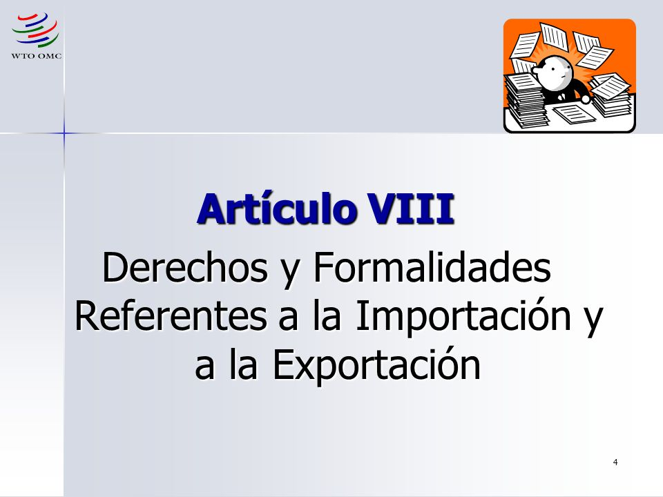 4 Artículo VIII Derechos y Formalidades Referentes a la Importación y a la Exportación