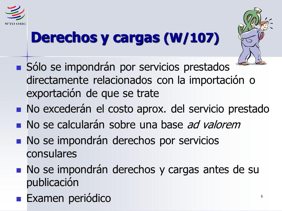 6 Derechos y cargas (W/107) Sólo se impondrán por servicios prestados directamente relacionados con la importación o exportación de que se trate No ex