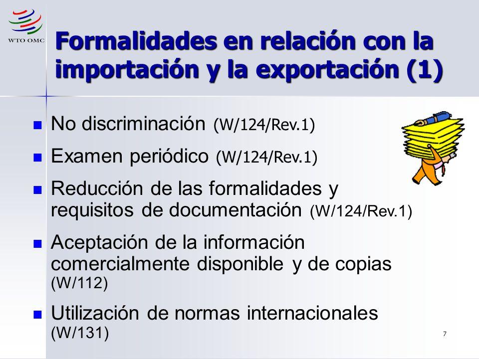 7 Formalidades en relación con la importación y la exportación (1) No discriminación (W/124/Rev.1) Examen periódico (W/124/Rev.1) Reducción de las for