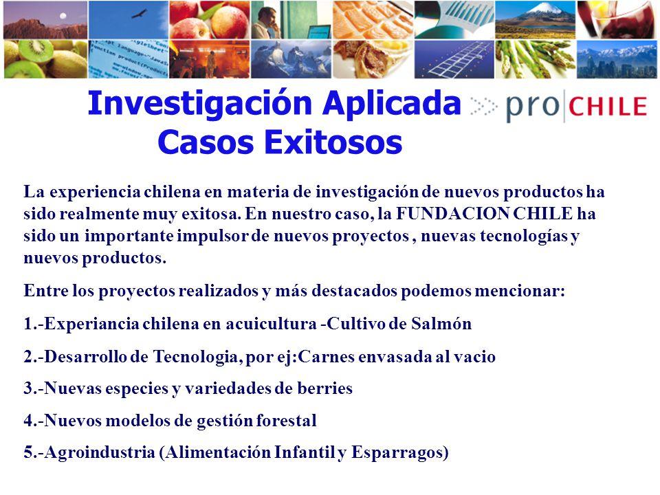 Investigación Aplicada Casos Exitosos La experiencia chilena en materia de investigación de nuevos productos ha sido realmente muy exitosa. En nuestro