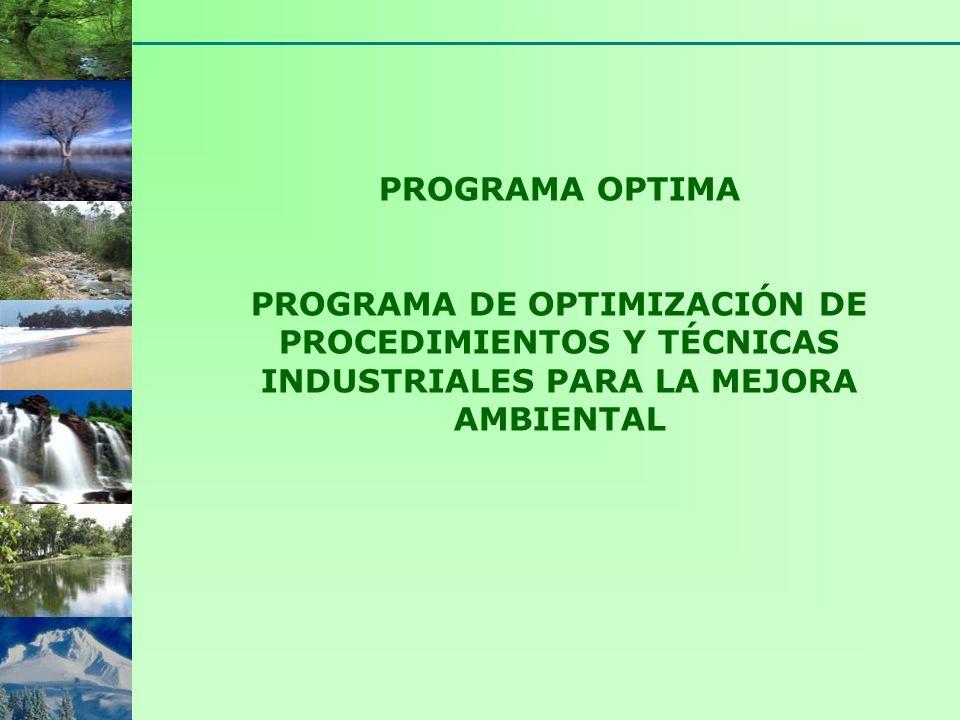 PROGRAMA OPTIMA PROGRAMA DE OPTIMIZACIÓN DE PROCEDIMIENTOS Y TÉCNICAS INDUSTRIALES PARA LA MEJORA AMBIENTAL