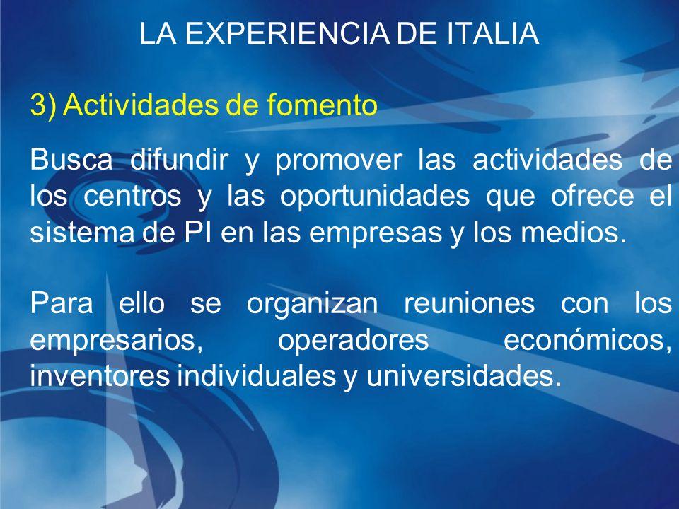3) Actividades de fomento Busca difundir y promover las actividades de los centros y las oportunidades que ofrece el sistema de PI en las empresas y los medios.
