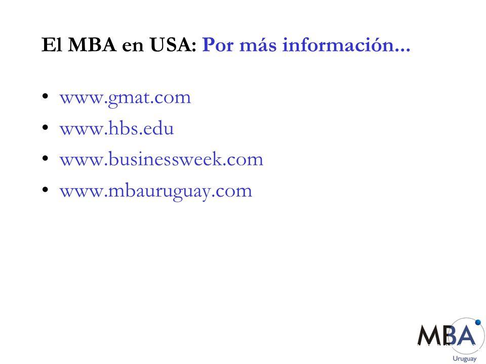 www.mbauruguay.com El MBA en USA: Por más información... www.gmat.com www.hbs.edu www.businessweek.com www.mbauruguay.com