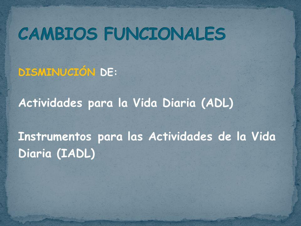 DISMINUCIÓN DE: Actividades para la Vida Diaria (ADL) Instrumentos para las Actividades de la Vida Diaria (IADL)
