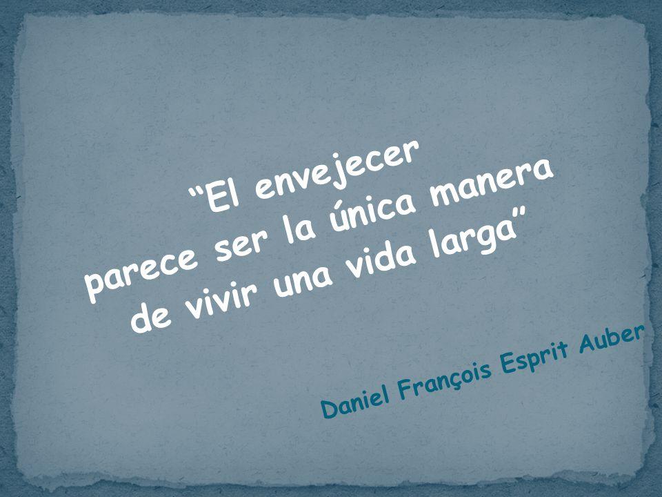 El envejecer parece ser la única manera de vivir una vida larga Daniel François Esprit Auber