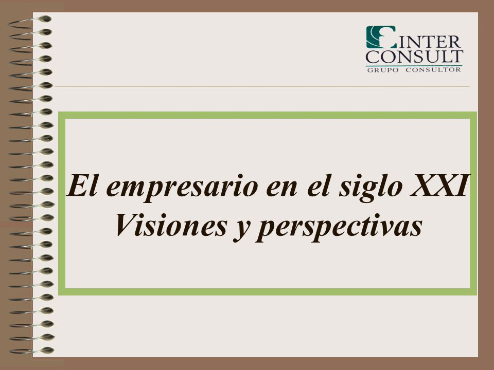 El empresario en el siglo XXI Visiones y perspectivas