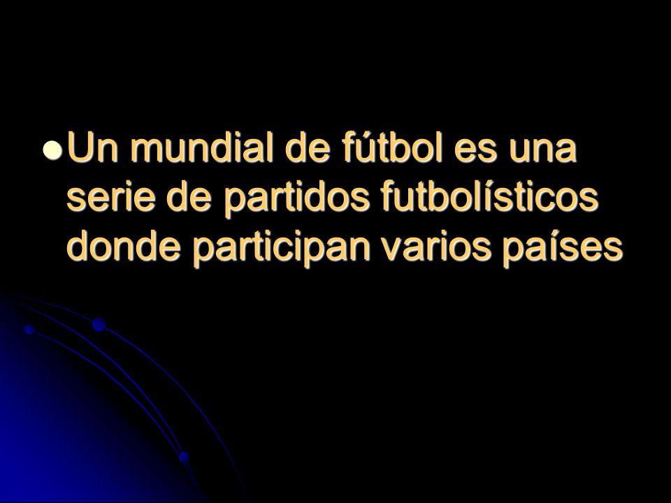 Un mundial de fútbol es una serie de partidos futbolísticos donde participan varios países