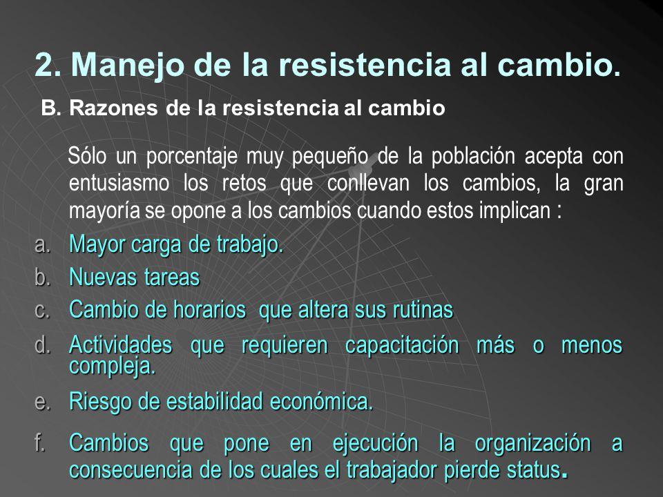 2. Manejo de la resistencia al cambio. Sin embargo, la gran mayoría de personas se resiste al cambio, debido a los siguientes factores: Las personas s