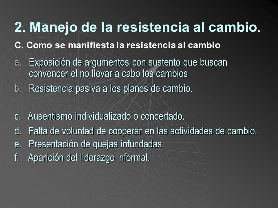 2. Manejo de la resistencia al cambio. B. Razones de la resistencia al cambio Sólo un porcentaje muy pequeño de la población acepta con entusiasmo los
