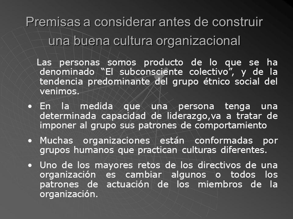 Premisas a considerar antes de construir una buena cultura organizacional Cualquier organización que haya estado funcionando un tiempo, ya tiene una forma de cultura organizacional.