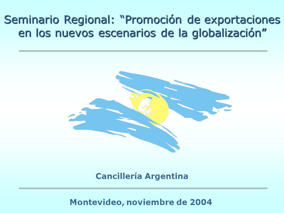 Seminario Regional: Promoción de exportaciones en los nuevos escenarios de la globalización Cancillería Argentina Montevideo, noviembre de 2004