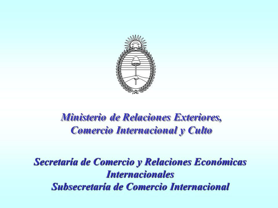Secretaría de Comercio y Relaciones Económicas Internacionales Subsecretaría de Comercio Internacional Ministerio de Relaciones Exteriores, Comercio Internacional y Culto Ministerio de Relaciones Exteriores, Comercio Internacional y Culto