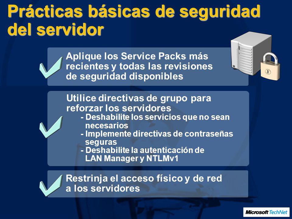Prácticas básicas de seguridad del servidor Aplique los Service Packs más recientes y todas las revisiones de seguridad disponibles Utilice directivas
