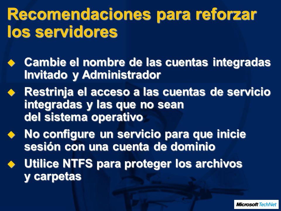 Recomendaciones para reforzar los servidores Cambie el nombre de las cuentas integradas Invitado y Administrador Cambie el nombre de las cuentas integ
