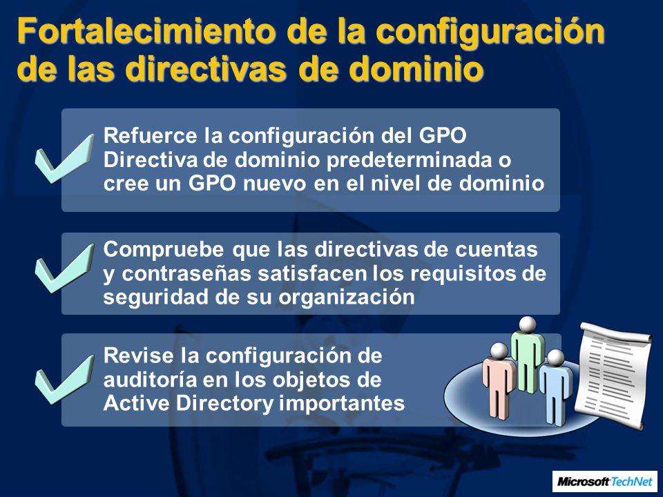 Fortalecimiento de la configuración de las directivas de dominio Compruebe que las directivas de cuentas y contraseñas satisfacen los requisitos de se
