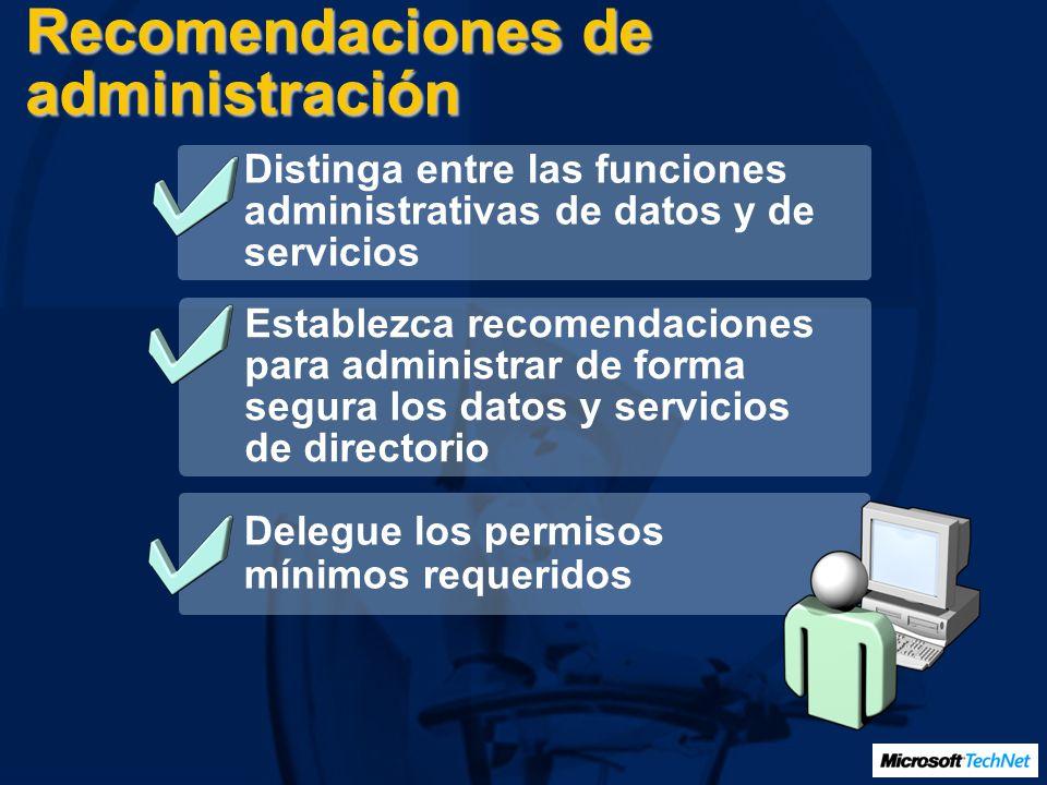 Recomendaciones de administración Establezca recomendaciones para administrar de forma segura los datos y servicios de directorio Delegue los permisos