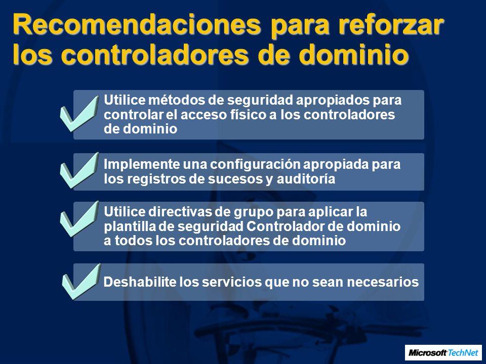 Recomendaciones para reforzar los controladores de dominio Utilice métodos de seguridad apropiados para controlar el acceso físico a los controladores