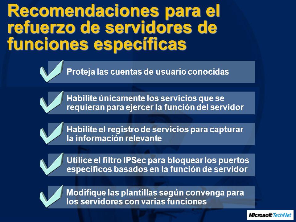 Recomendaciones para el refuerzo de servidores de funciones específicas Proteja las cuentas de usuario conocidas Habilite únicamente los servicios que