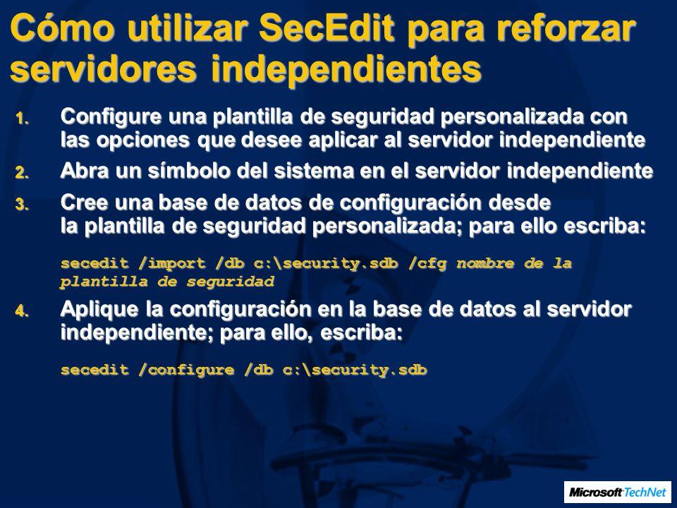 Cómo utilizar SecEdit para reforzar servidores independientes 1. Configure una plantilla de seguridad personalizada con las opciones que desee aplicar
