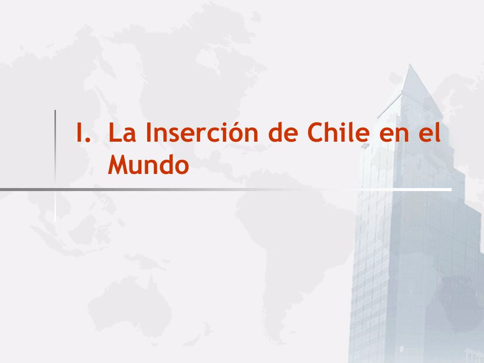 I.La Inserción de Chile en el Mundo II.Importancia del Sector Agropecuario en esta inserción TEMARIO