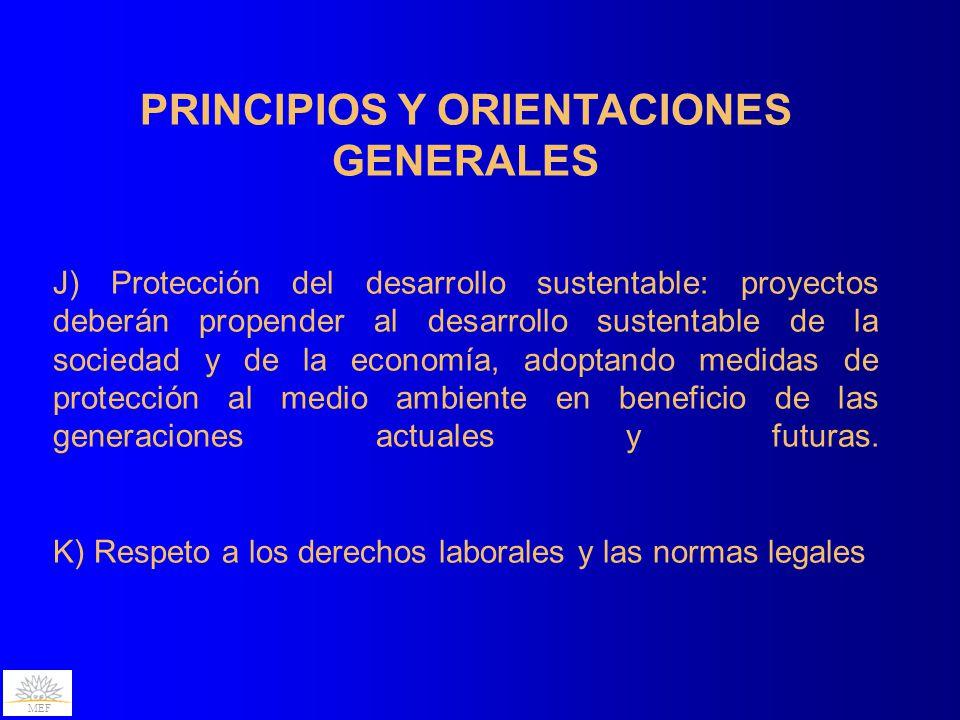MEF PRINCIPIOS Y ORIENTACIONES GENERALES J) Protección del desarrollo sustentable: proyectos deberán propender al desarrollo sustentable de la sociedad y de la economía, adoptando medidas de protección al medio ambiente en beneficio de las generaciones actuales y futuras.