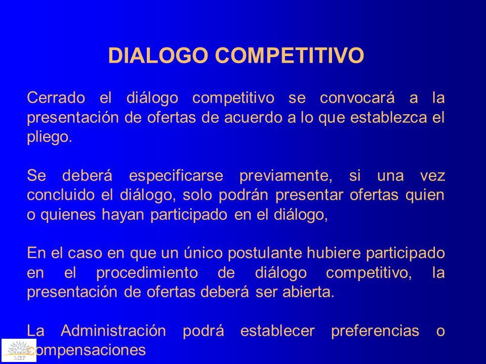 MEF DIALOGO COMPETITIVO Cerrado el diálogo competitivo se convocará a la presentación de ofertas de acuerdo a lo que establezca el pliego.
