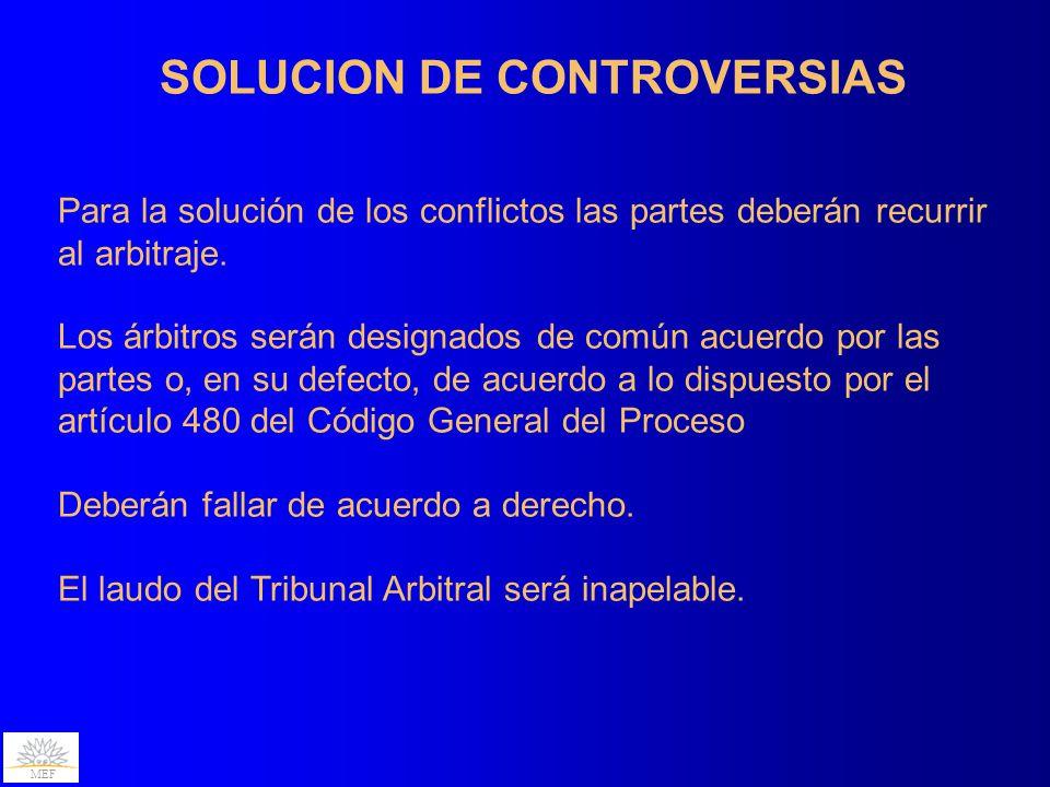 MEF SOLUCION DE CONTROVERSIAS Para la solución de los conflictos las partes deberán recurrir al arbitraje.