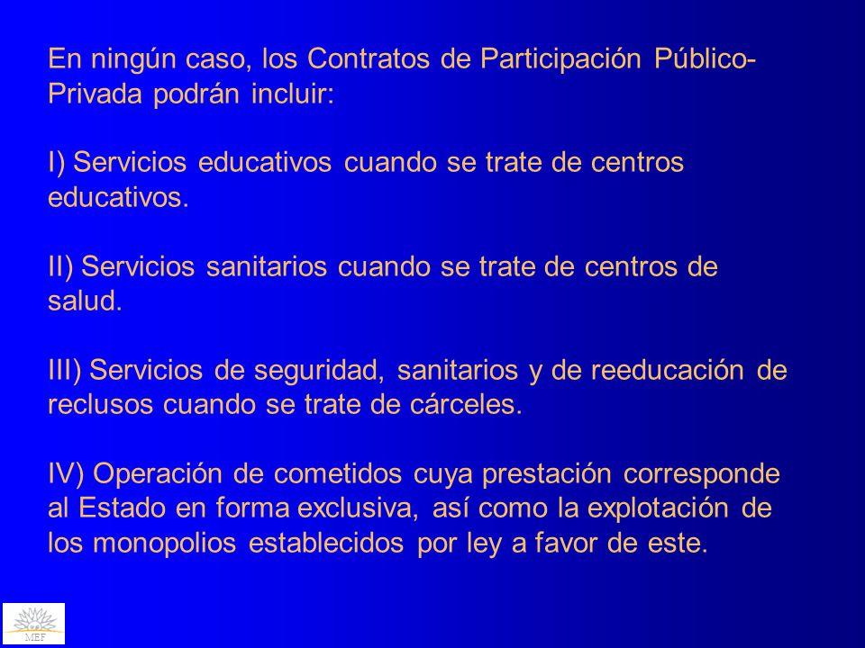 MEF En ningún caso, los Contratos de Participación Público- Privada podrán incluir: I) Servicios educativos cuando se trate de centros educativos.