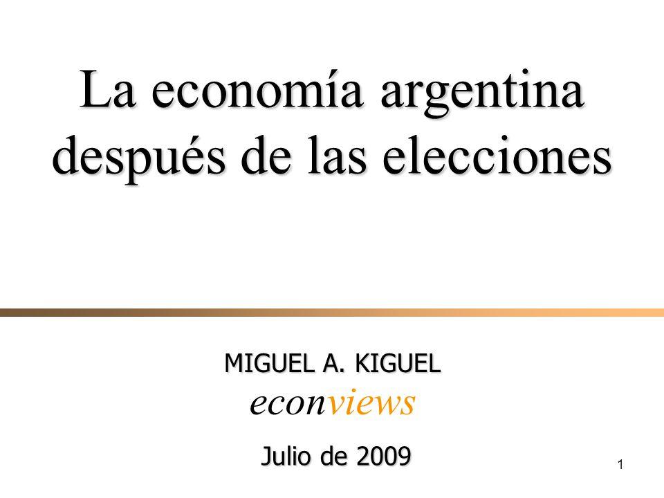 1 MIGUEL A. KIGUEL econviews La economía argentina después de las elecciones Julio de 2009